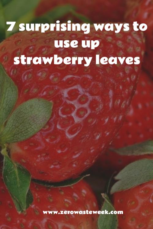 7 ways to use strawberry leaves zero waste week