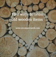 five ways to reuse wood - zero waste week