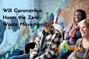 will coronavirus harm the zero waste movement